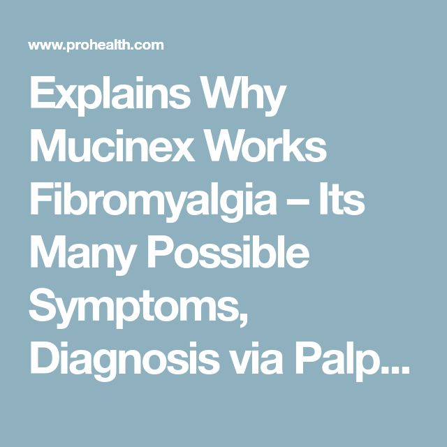 Explains Why Mucinex Works Fibromyalgia – Its Many Possible Symptoms, Diagnosis via Palpation of the Musculoskeletal Tissues (Mapping), and the Guaifenesin Protocol