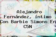 http://tecnoautos.com/wp-content/uploads/imagenes/tendencias/thumbs/alejandro-fernandez-intimo-con-barbie-simons-en-c5n.jpg Alejandro Fernandez. Alejandro Fernández, íntimo con Barbie Simons en C5N, Enlaces, Imágenes, Videos y Tweets - http://tecnoautos.com/actualidad/alejandro-fernandez-alejandro-fernandez-intimo-con-barbie-simons-en-c5n/