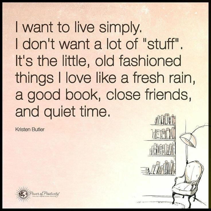 "I want to live simply. I don't want a lot of ""stuff"". It's the little, old fashioned things I love like a fresh rain, a good book, close friends, and quiet time. - Kristen Butler  #powerofpositivity #positivewords #positivethinking #inspiration #quotes"