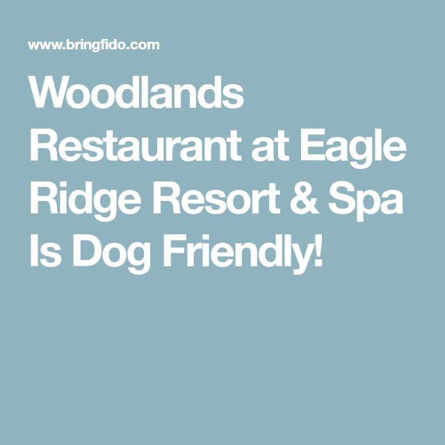 Woodlands Restaurant at Eagle Ridge Resort & Spa Is Dog Friendly!