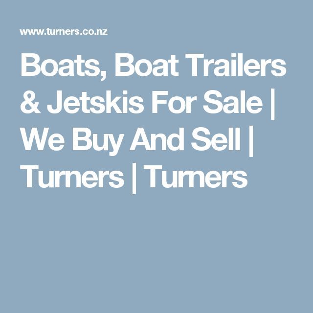 Boats, Boat Trailers & Jetskis For Sale | We Buy And Sell | Turners | Turners