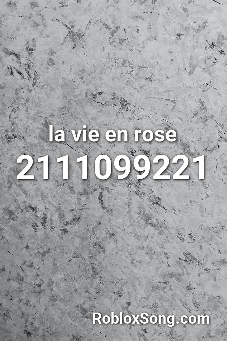 La Vie En Rose Roblox Id Roblox Music Codes Roblox La Vie Coding