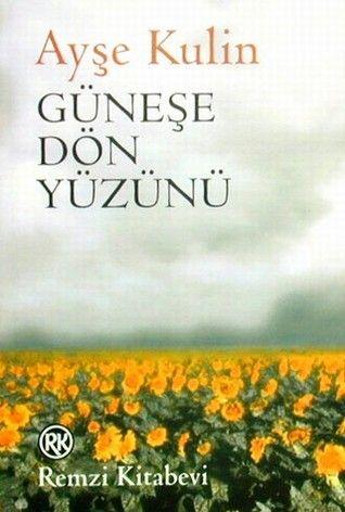 Güneşe Dön Yüzünü by Ayşe Kulin