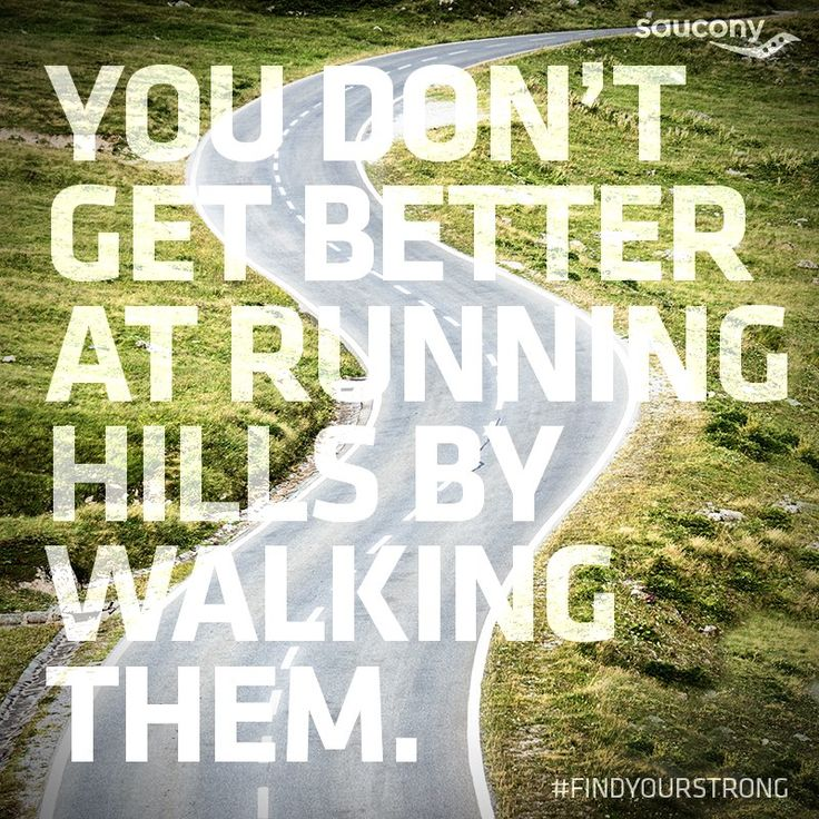 You don't get better at running hills by walking them.  #FindYourStrong