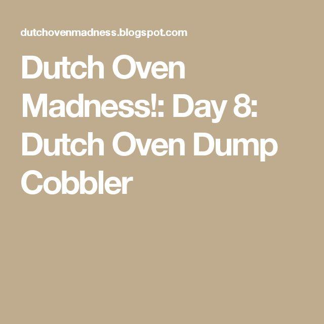 Dutch Oven Madness!: Day 8:  Dutch Oven Dump Cobbler