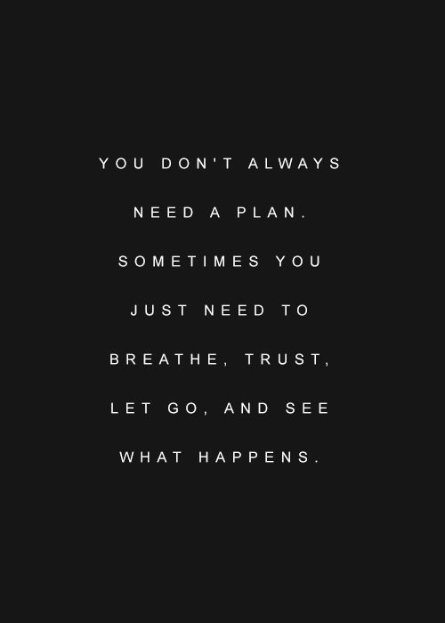 Life Quotes     QUOTATION – Image :     Quotes about Life   – Description  You don't always need a plan. Sometimes you just need to breathe, trust, let go and see what happens  Sharing is Caring – Hey can you Share this Quote !