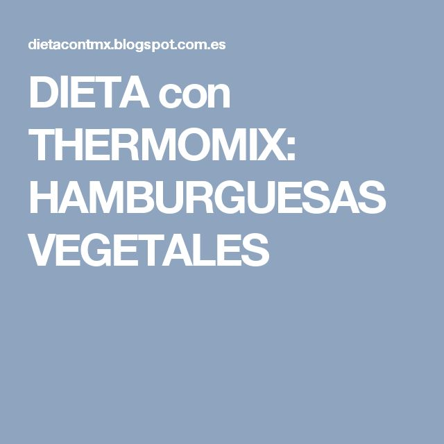 DIETA con THERMOMIX: HAMBURGUESAS VEGETALES