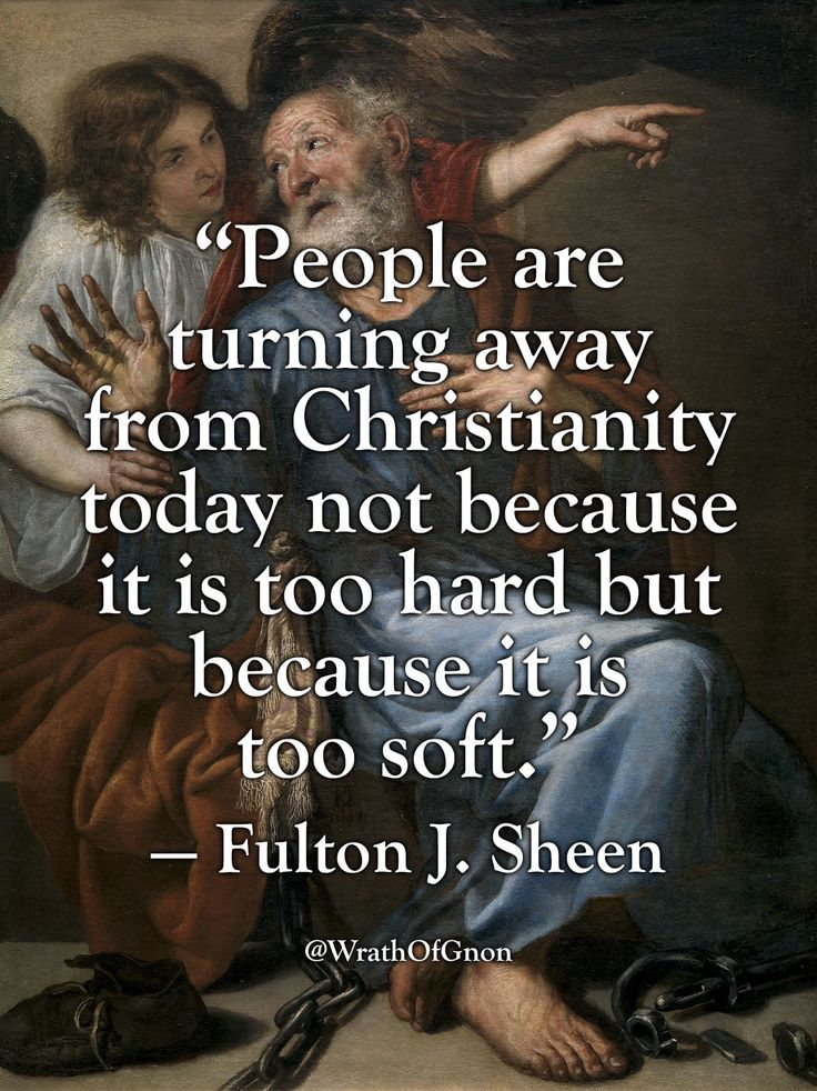 """""""People are turning away from Christianity today not because it is too hard but because it is too soft."""" — Fulton J. Sheen"""
