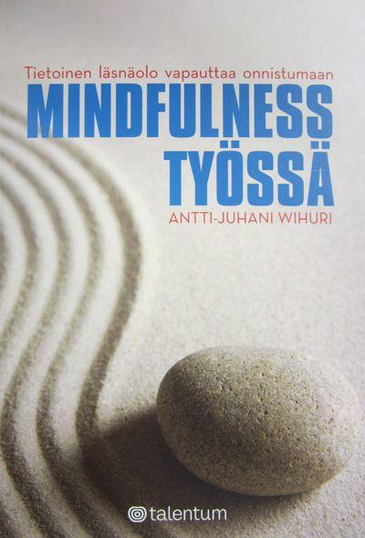 Mindfulness työssä: tietoinen läsnäolo vapauttaa onnistumaan