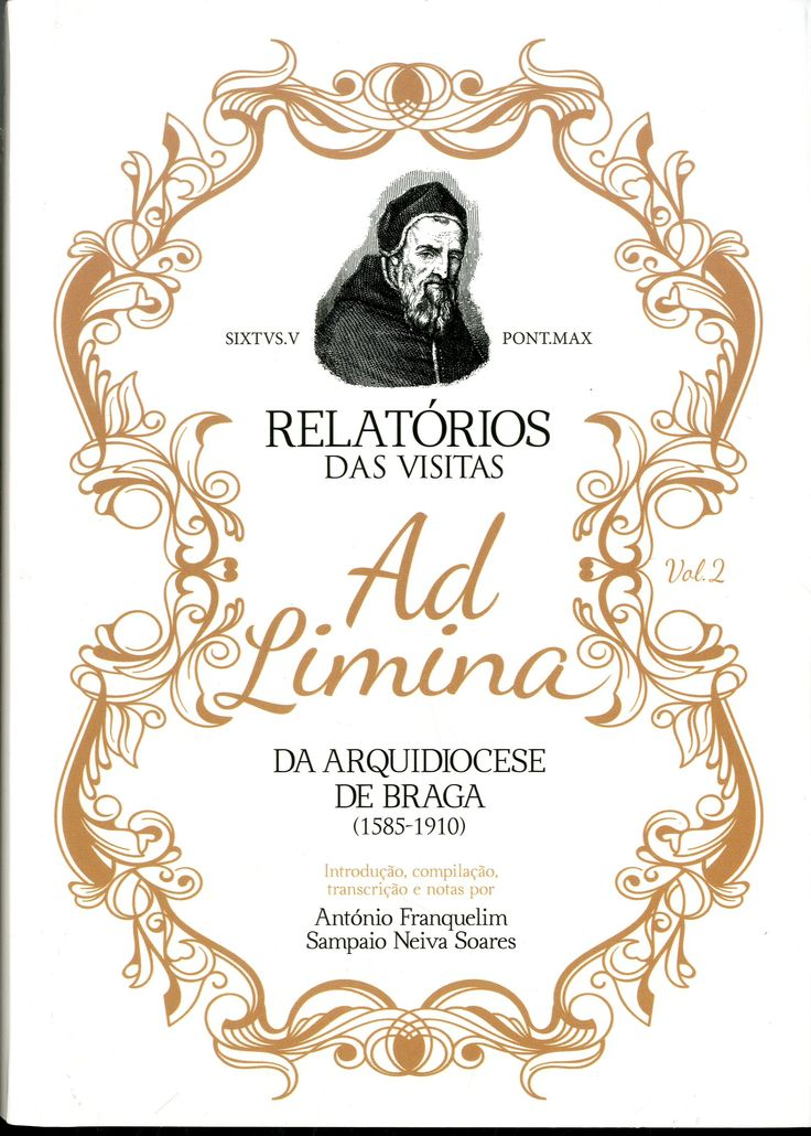 """Relatórios das visitas Ad Limina da Arquidiocese de Braga (1585-1910) / Reports of visits ad limina of the Roman Catholic Archdiocese of Braga (1585-1910)"