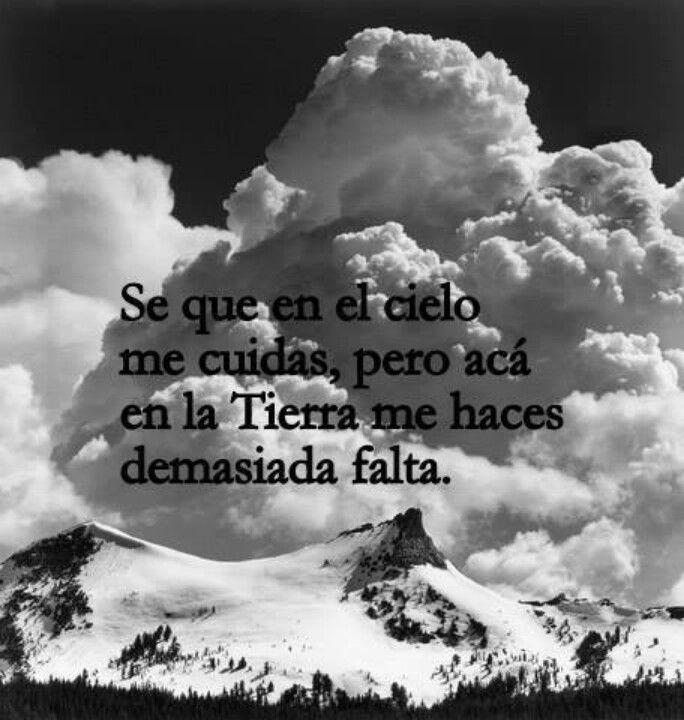 Se que en el cielo me cuidas, pero acá en la tierra me haces demasiada falta. #frases