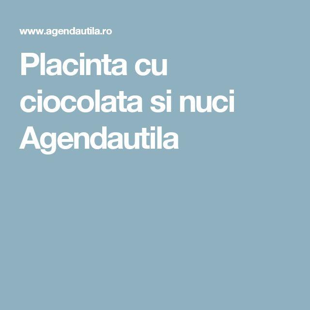 Placinta cu ciocolata si nuci Agendautila