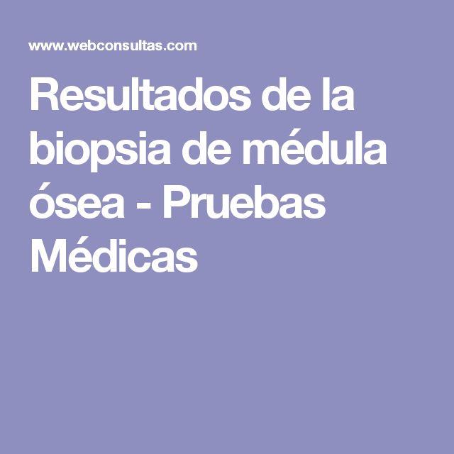 Resultados de la biopsia de médula ósea - Pruebas Médicas
