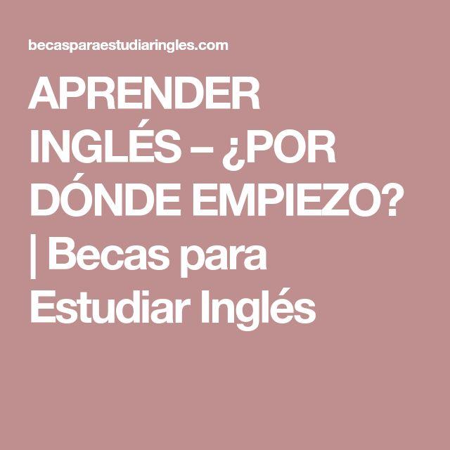 APRENDER INGLÉS – ¿POR DÓNDE EMPIEZO? | Becas para Estudiar Inglés