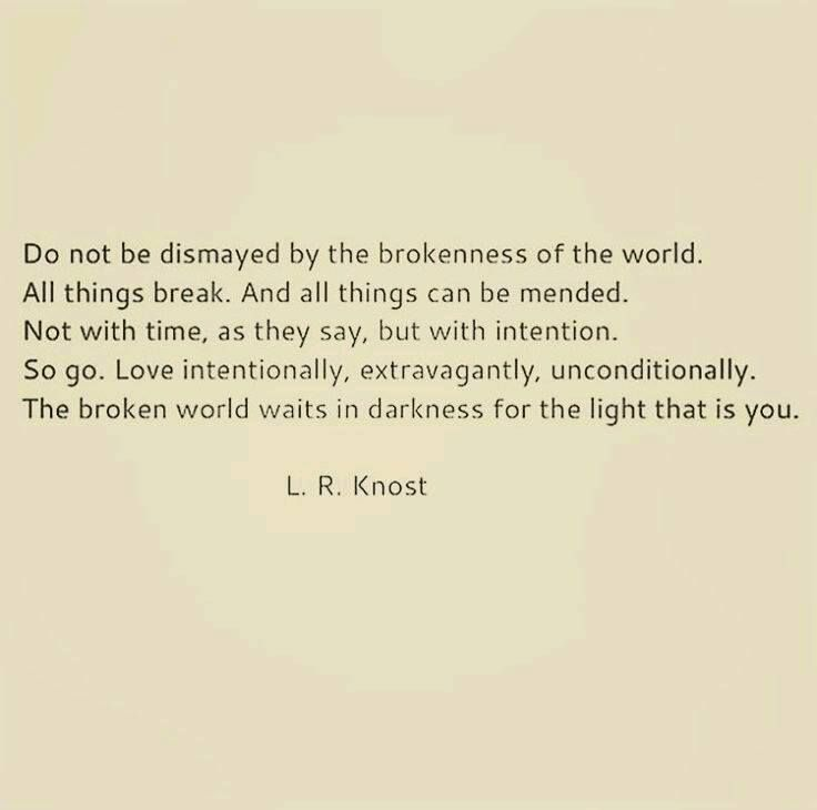 Do not be dismayed by the brokenness of the world ...LR Knost