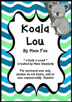 A book a week:  Koala Lou by Mem FoxRead the book daily for a week and complete a activity a day - oh so simple!Activities include;1.  Pre-Reading Story Word List2.  Sequencing3. Character Feelings4.  Multiple Choice Comprehension5.  Writing 6.  Connected Story Words and Brain Stretches 7.