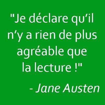 """""""Je déclare qu'il n'y a rien de plus agréable que la lecture !"""" - Jane Austen"""