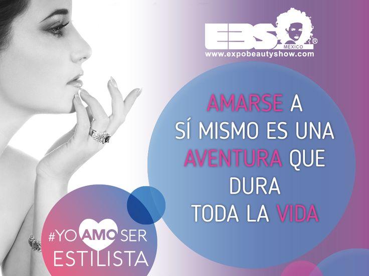 Amarse a sí mismo es una aventura que dura toda la vida.  #YoAmoSerEstilista #ExpoBeautyShow www.expobeautyshow.com