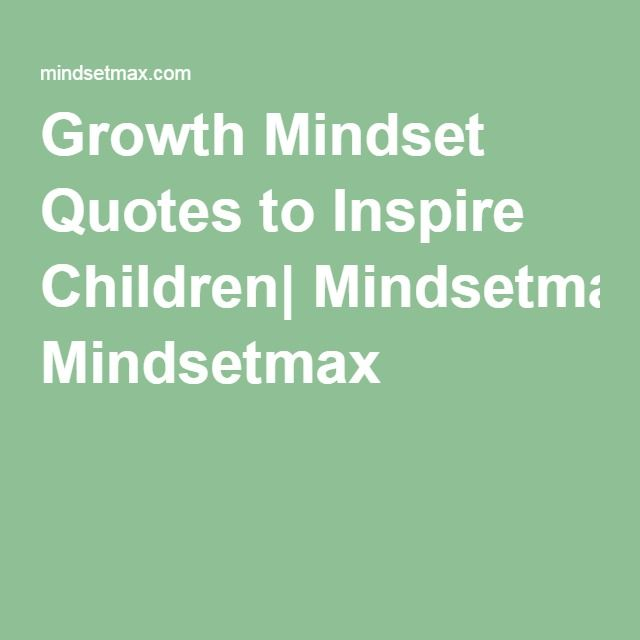 Growth Mindset Quotes to Inspire Children| Mindsetmax