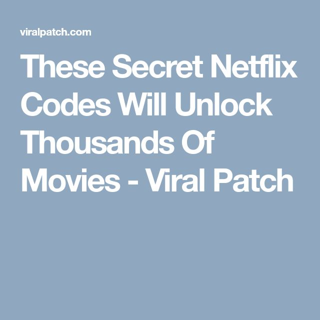 These Secret Netflix Codes Will Unlock Thousands Of Movies - Viral Patch