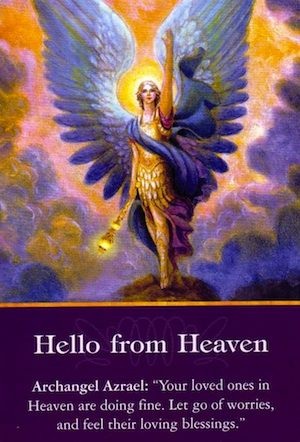 Daily Inspirational Message 11/01/2014 Archangel Azrael: Hello from Heaven, Your loved ones in Heaven are doing fine. Let go of worries, and feel their loving blessings. Read the entire message http://www.soulfulheartreadings.com/daily-inspirational-angel-messages/hello-from-heaven/
