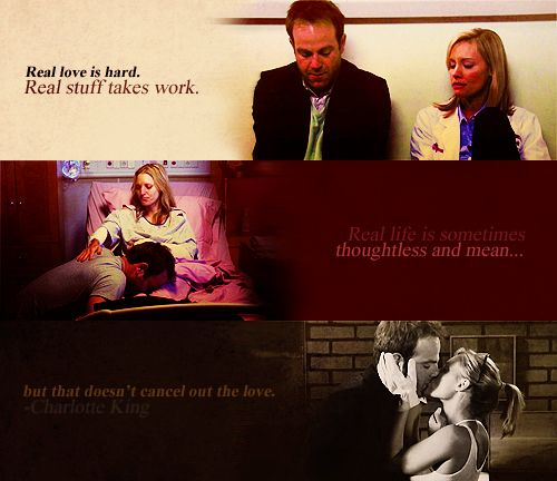 "Charlotte King  ""Real love is hard. Real stuff takes work. Real life is sometimes thoughtless and mean. But that doesn't cancel out the love."" Private Practice Quotes"