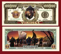 SET OF 100 BILLS-VIKING MILLION DOLLAR BILL by Novelties Wholesale. $19.99. This Special Edition Collectible Dollar Bill CERTIFICATE SERVES TO RECOGNIZE THE MIGHTY VIKINGS!! All bills are the same size and shape of REAL money! Great care and attention to detail makes this item a high quality, collectible.