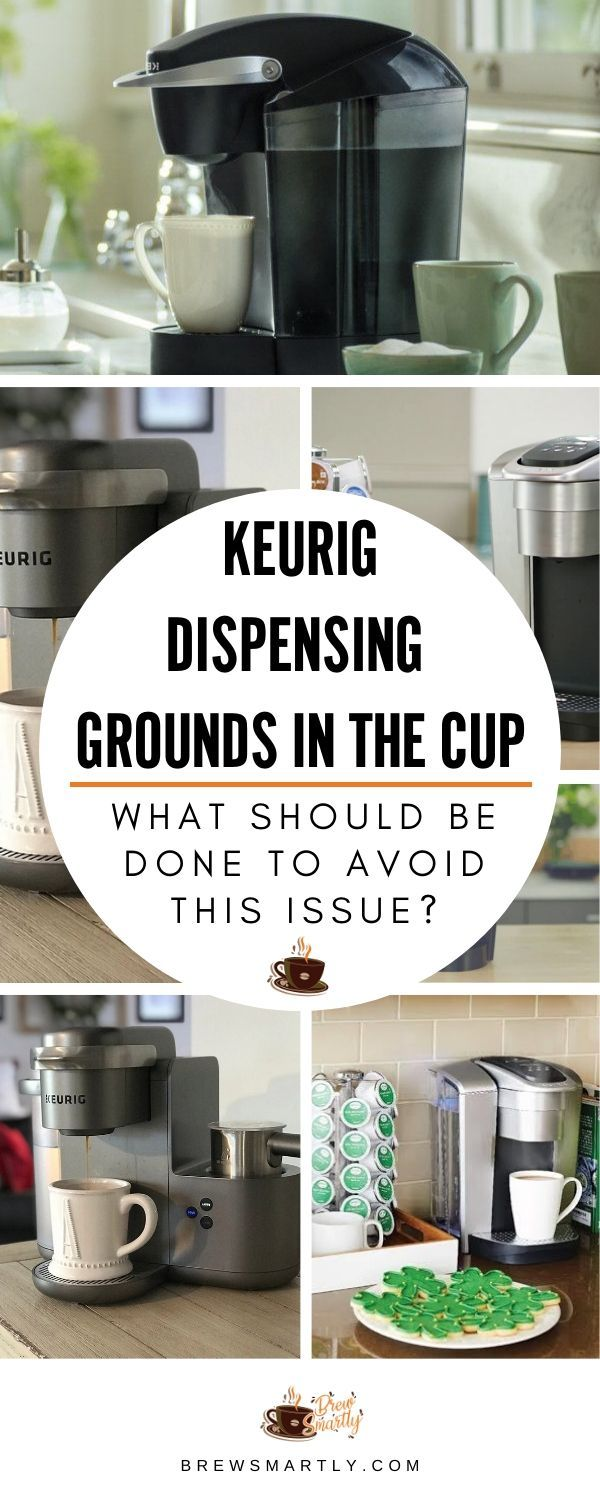 Keurig Dispensing Grounds in the Cup What Should be Done
