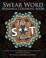 Swear Word Mandala Coloring Book: The S**t Edition – 40 Rude and Funny Swearing