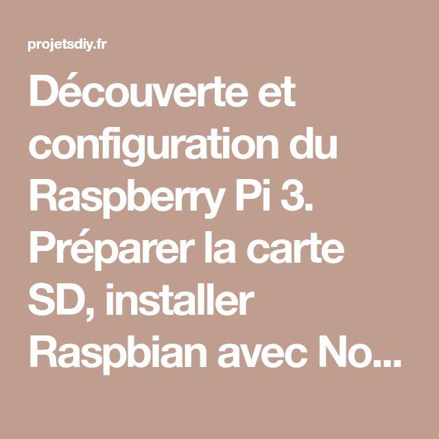 Découverte et configuration du Raspberry Pi 3. Préparer la carte SD, installer Raspbian avec Noobs. Configurer en Français, Bluetooth, changer mot de passe