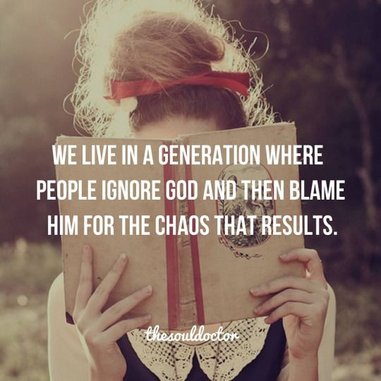 We live in a generation that ignores God, then blame Him for the chaos that results. The Soul Doctor.