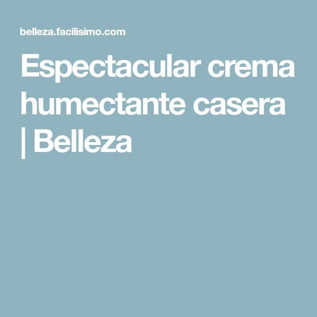 Espectacular crema humectante casera | Belleza