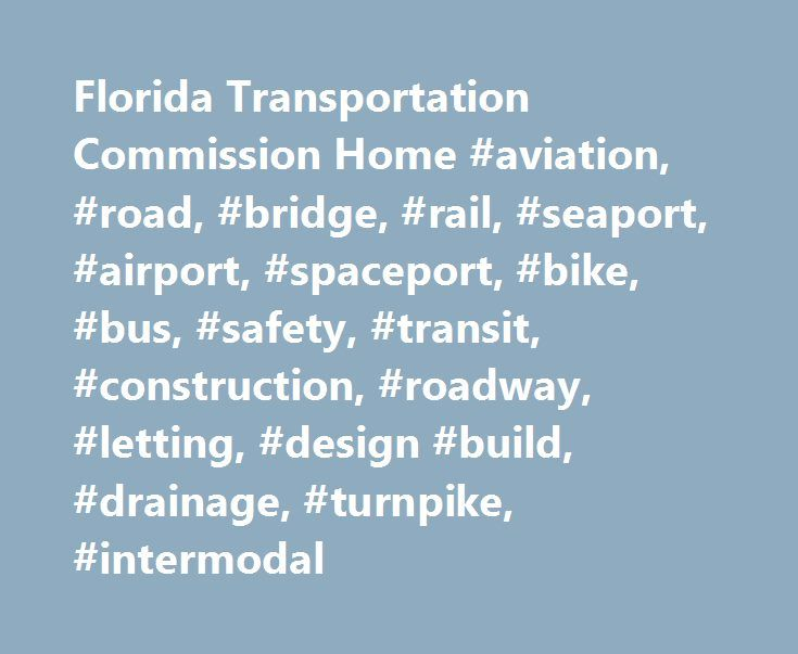 Florida Transportation Commission Home #aviation, #road, #bridge, #rail, #seaport, #airport, #spaceport, #bike, #bus, #safety, #transit, #construction, #roadway, #letting, #design #build, #drainage, #turnpike, #intermodal http://seattle.remmont.com/florida-transportation-commission-home-aviation-road-bridge-rail-seaport-airport-spaceport-bike-bus-safety-transit-construction-roadway-letting-design-build-drainage/  # Gov. Scott Appoints Michael J. Dew as Secretary of the Florida Department of…