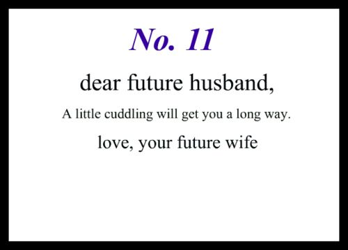 Little love notes to my future husband #11 You already know this one.