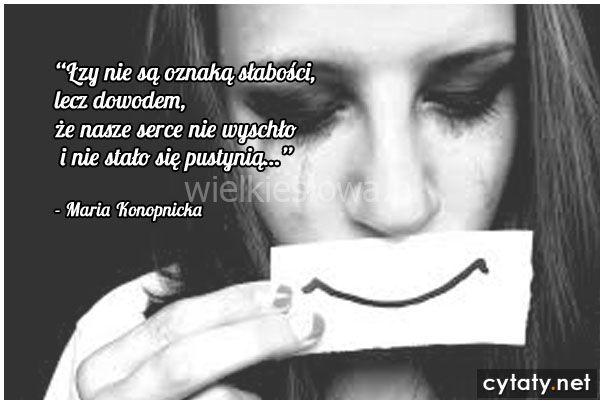 Łzy nie są oznaką słabości, ale... #Konopnicka-Maria, #Ból,-cierpienie,-łzy, #Słabość