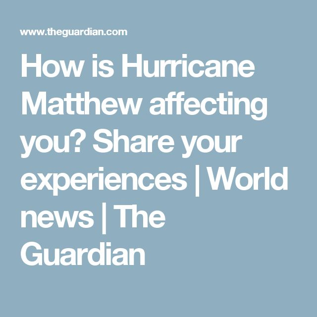 How is Hurricane Matthew affecting you? Share your experiences   World news   The Guardian