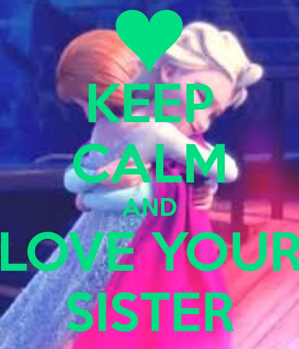 KEEP CALM AND LOVE YOUR SISTER tjn