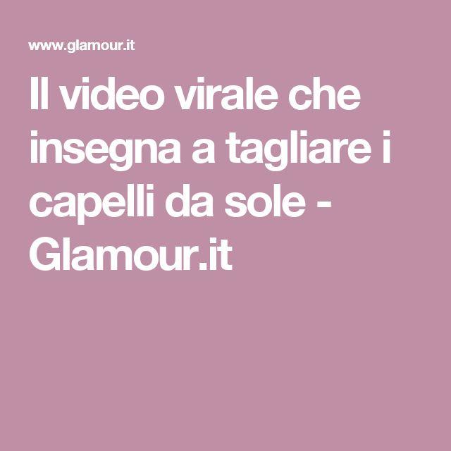 Il video virale che insegna a tagliare i capelli da sole - Glamour.it