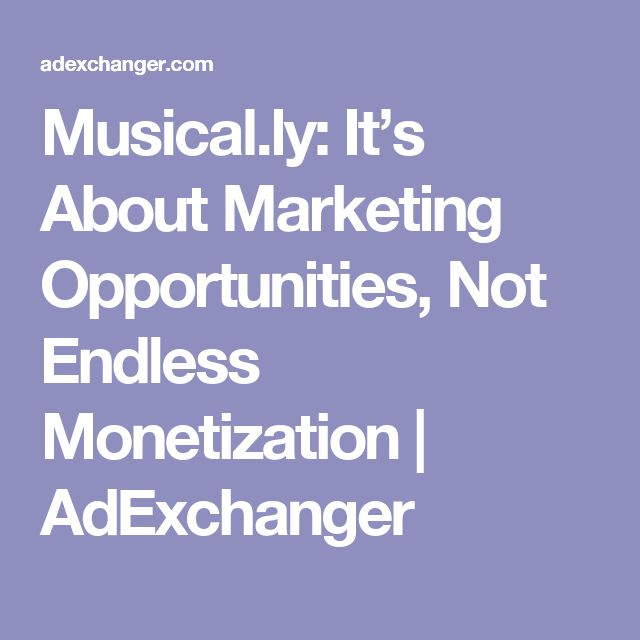 Musical.ly: It's About Marketing Opportunities, Not Endless Monetization   AdExchanger