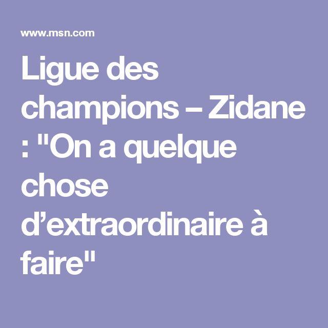 """Ligue des champions – Zidane : """"On a quelque chose d'extraordinaire à faire"""""""