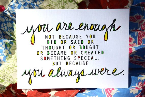 You have and will always be enough. Yes. :: You Are Enough. You Always Were. by LivLane on Etsy