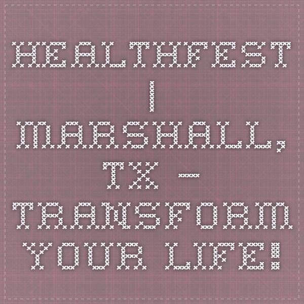 HealthFest | Marshall, TX — Transform Your Life!