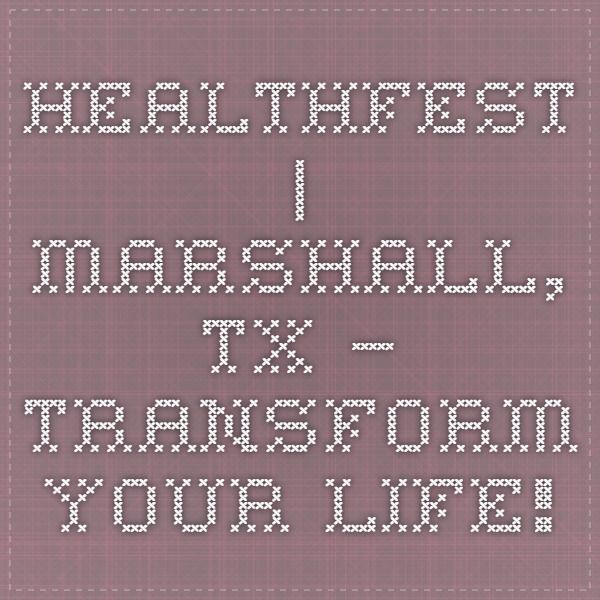 HealthFest | Marshall, TX — Transform Your Life!