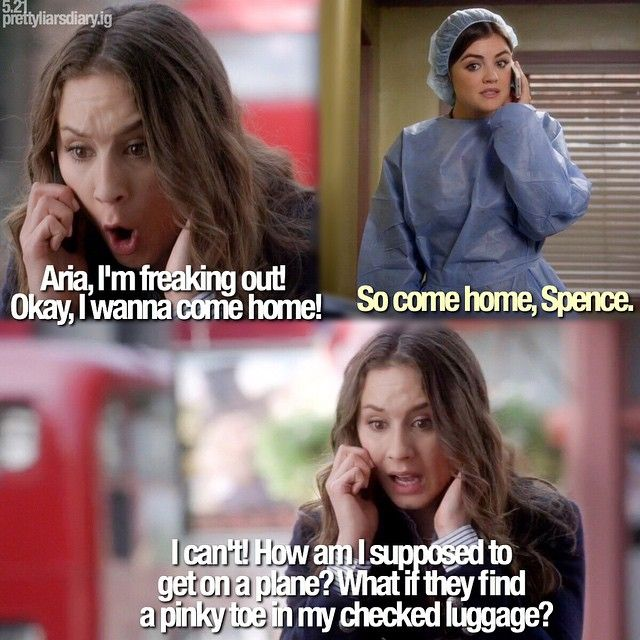"""Aria Montegomery and Spencer Hastings quote """"I can't! How am I supposed to get on a plane? What if they find a pinky toe in my checked luggage?"""" PLL"""