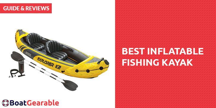 Best Inflatable Fishing Kayak – Guide & Reviews