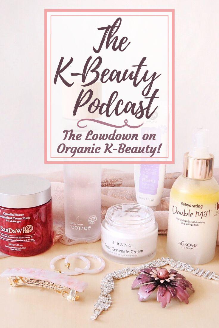 The KBeauty Podcast The Lowdown on Organic KBeauty! K