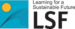 Learning for a Sustainable Future: A not-for-profit, registered charitable organization that was established in 1991 to integrate sustainability education into Canada's education system.