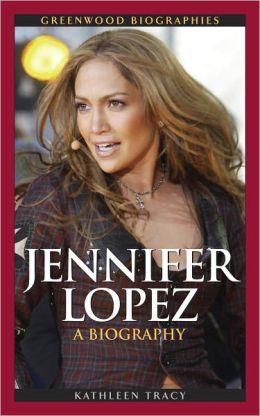 Jennifer Lopez: A Biography  by Kathleen Tracy