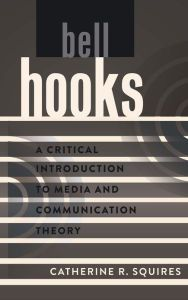 bell hooks: A Critical Introduction to Media and Communication Theory by Catherine R. Squires   9781433115868   Paperback   Barnes & Noble