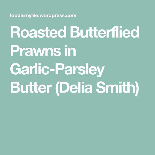 Roasted Butterflied Prawns in Garlic-Parsley Butter (Delia Smith)